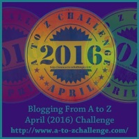 BLOGGING FROM A TO Z APRIL CHALLENGE 2016